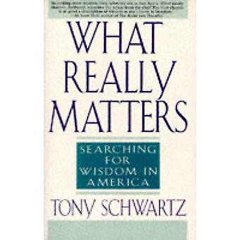 What Really Matters Searching for Wisdom in America by Schwartz & Tony