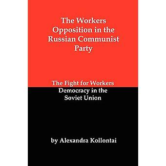 The Workers Opposition in the Russian Communist Party The Fight for Workers Democracy in the Soviet Union by Kollontai & Alexandra