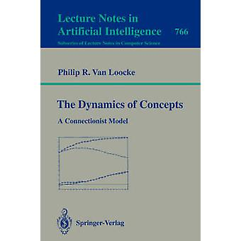 The Dynamics of Concepts  A Connectionist Model by Loocke & Philip R.van