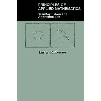 Principles Of Applied Mathematics  Transformation And Approximation by Keener & James P.