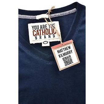 You Are the Catholic Brand by Kilmurry & Matthew