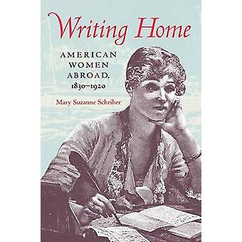 Writing Home American Women Abroad 18301920 by Schriber & Mary Suzanne