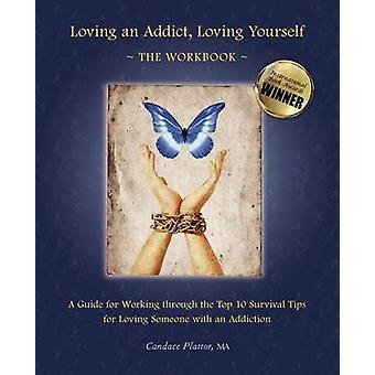 Loving an Addict Loving Yourself The Workbook by Plattor & Candace