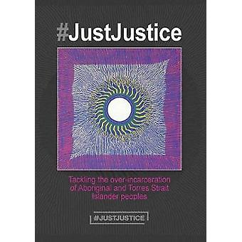 JustJustice Tackling the overincarceration of Aboriginal and Torres Strait Islander peoples by Finlay & Summer May