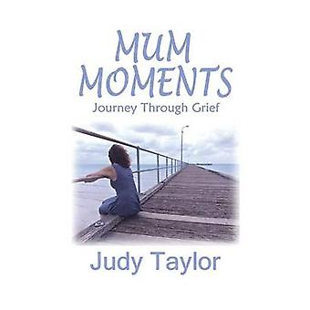 MUM MOMENTS Journey Through Grief by Taylor & Judy