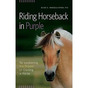 Riding Horseback in Purple ReAwakening the Dream of Owning a Horse by Macgillivray & Alice E.