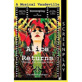 Alice Returns Through The LookingGlass A Musical Vaudeville Screenplay by Bonah & Zizzi
