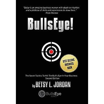 BullsEye The Seven Tactics to Hit the BullsEye in Your Business by Jordan & Betsy L.
