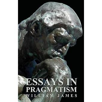 Essays in Pragmatism by James & William