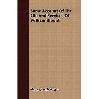 Some Account Of The Life And Services Of William Blount by Wright & Marcus Joseph
