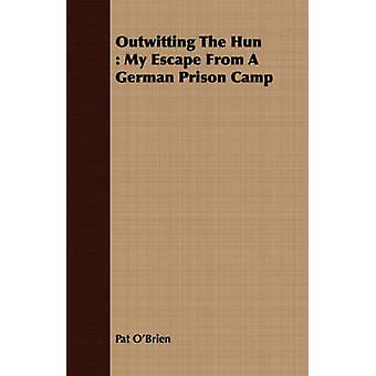 Outwitting The Hun  My Escape From A German Prison Camp by OBrien & Pat