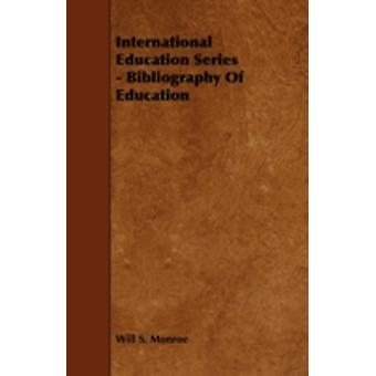 International Education Series  Bibliography of Education by Monroe & Will S.