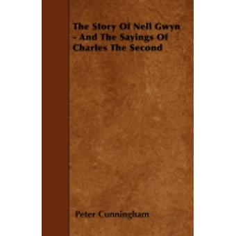 The Story of Nell Gwyn  And the Sayings of Charles the Second by Cunningham & Peter