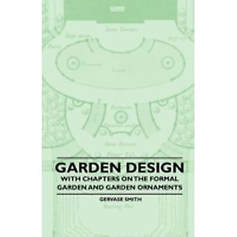 Garden Design  With Chapters on the Formal Garden and Garden Ornaments by Smith & Gervase