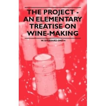 The Project  An Elementary Treatise on WineMaking by SherrardSmith & W.