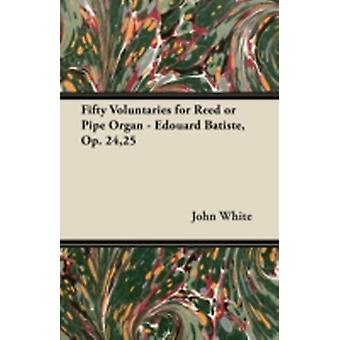 Fifty Voluntaries for Reed or Pipe Organ  douard Batiste Op. 2425 by White & John