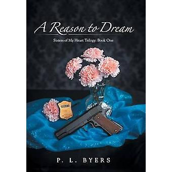 A Reason to Dream Sisters of My Heart Trilogy Book One by Byers & P. L.