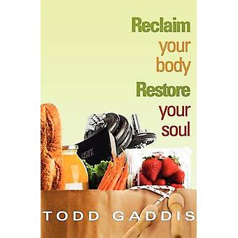 Reclaim Your Body  Restore Your Soul by Gaddis & Todd