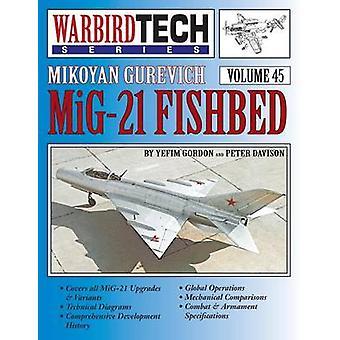 Mikoyan Gurevich MIG21 Fishbed  Warbirdtech Vol. 45 by Yefim & Gordon