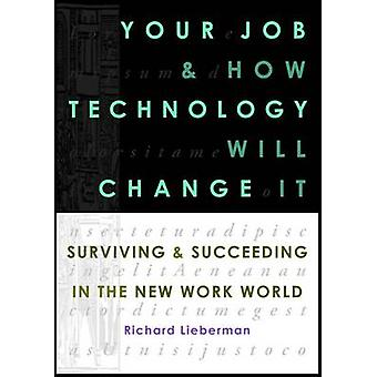 Your Job and How Technology Will Change It by Lieberman & Richard