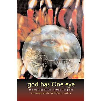 God Has One Eye The Mystics of the Worlds Religions by Mabry & John R.