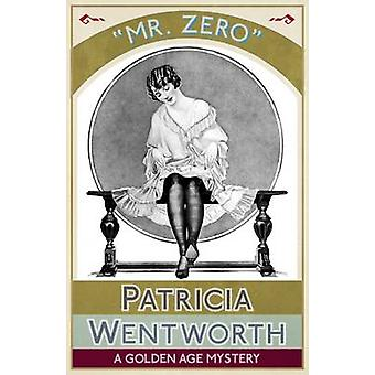 Mr. Zero A Golden Age Mystery by Wentworth & Patricia