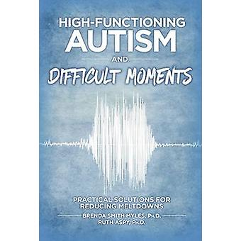 HighFunctioning Autism and Difficult Moments by Smith Myles & PhD Brenda