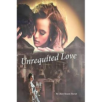 Unrequited Love by Theriot & Mary Reason
