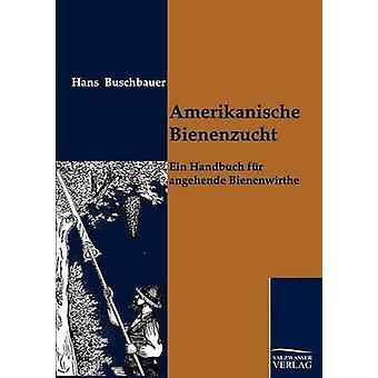 Amerikanische Bienenzucht por Buschbauer y Hans