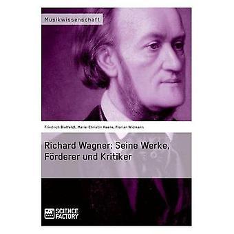 Richard Wagner. Seine Werke Frderer und Kritiker by Bielfeldt & Friedrich