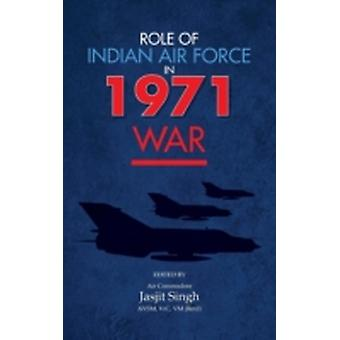 Role of Indian Air Force in 1971 War by Singh & Jasjit