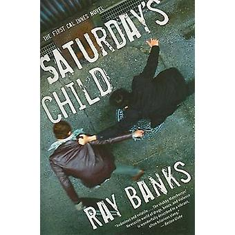 Saturday's Child by Ray Banks - 9780156034579 Book