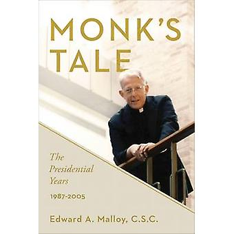 Monk's Tale - The Presidential Years - 1987-2005 por Edward A. Malloy -