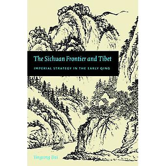 The Sichuan Frontier and Tibet - Imperial Strategy in the Early Qing b
