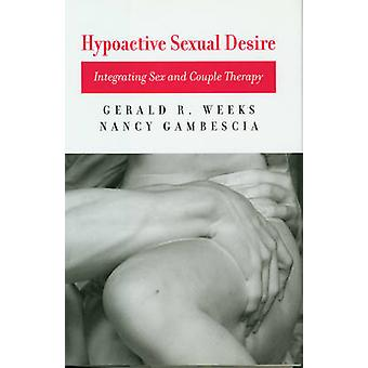 Hypoactive Sexual Desire - Integrating Sex and Couple Therapy by Geral