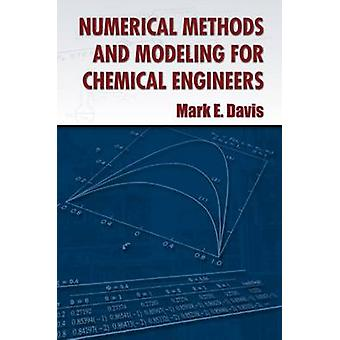 Numerical Methods and Modeling for Chemical Engineers by Mark E. Davi