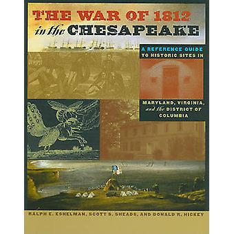 The War of 1812 in the Chesapeake - A Reference Guide to Historic Site