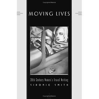 Moving Lives - Twentieth-Century Women's Travel Writing by Sidonie Smi