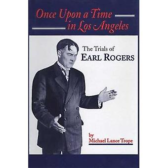 Once Upon a Time in Los Angeles - The Life and Times of Earl Rogers - L