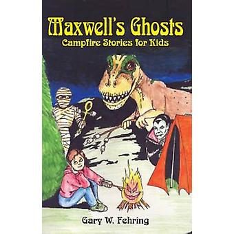 Maxwell's Ghost - Campfire Stories for Kids by Gary W Fehring - 978087