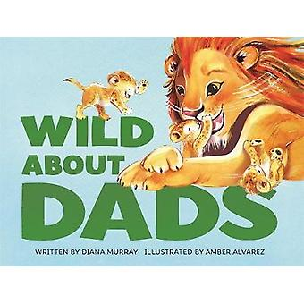 Wild About Dads by Diana Murray - 9781250315748 Book