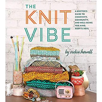 The Knit Vibe - A Knitter's Guide to Creativity - Community - and Well