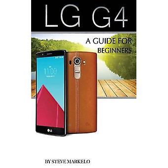 Lg G4 - A Guide for Beginners by Steve Markelo - 9781514327890 Book
