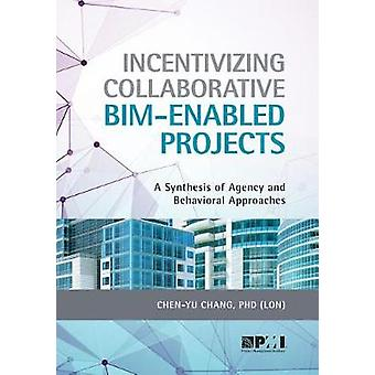 Incentivizing Collaborative BIM-Enabled Projects - A Synthesis of Agen