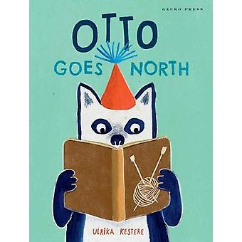 Otto Goes North by Ulrika Kestere - 9781776572427 Book