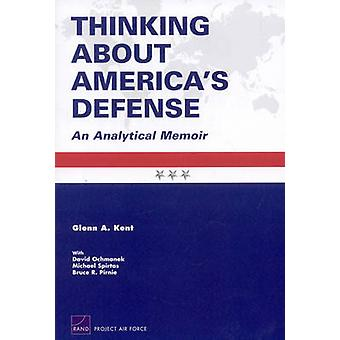 Thinking About America's Defense - An Analytical Memoir by Glenn A. Ke