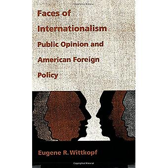 Faces of Internationalism - Public Opinion and American Foreign Policy