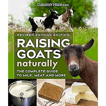 Raising Goats Naturally - The Complete Guide to Milk - Meat - and More