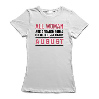 All Woman Are Created Equal  But The Best Are Born In August Women's T-shirt