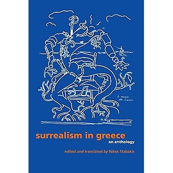 Surrealism in Greece  An Anthology by Edited and translated by Nikos Stabakis